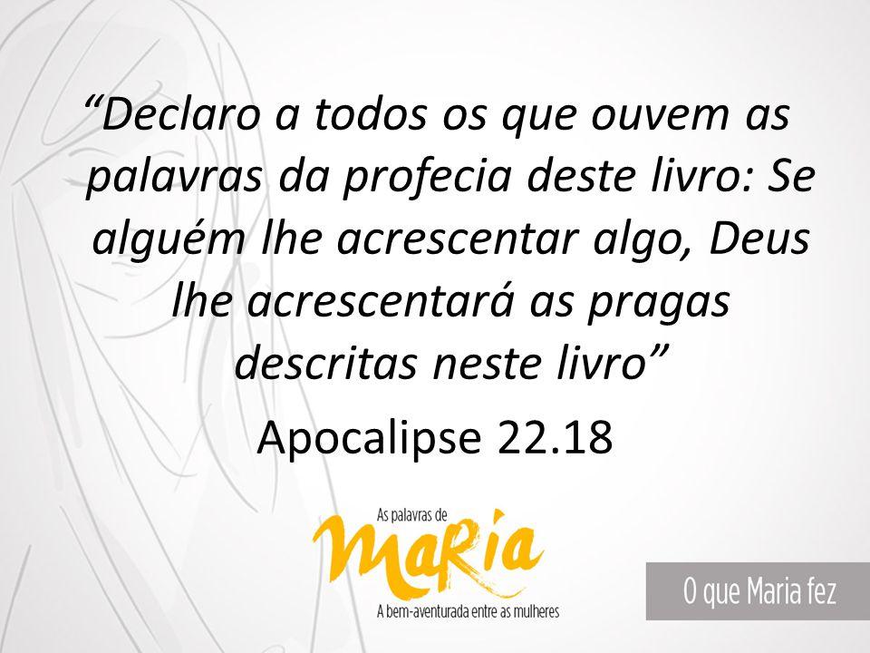 """""""Declaro a todos os que ouvem as palavras da profecia deste livro: Se alguém lhe acrescentar algo, Deus lhe acrescentará as pragas descritas neste liv"""
