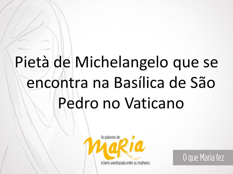 Pietà de Michelangelo que se encontra na Basílica de São Pedro no Vaticano