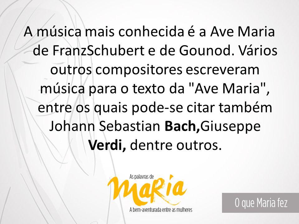 A música mais conhecida é a Ave Maria de FranzSchubert e de Gounod. Vários outros compositores escreveram música para o texto da