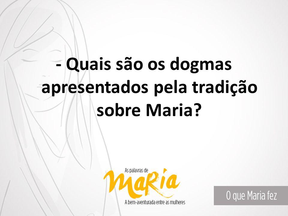 - Quais são os dogmas apresentados pela tradição sobre Maria?