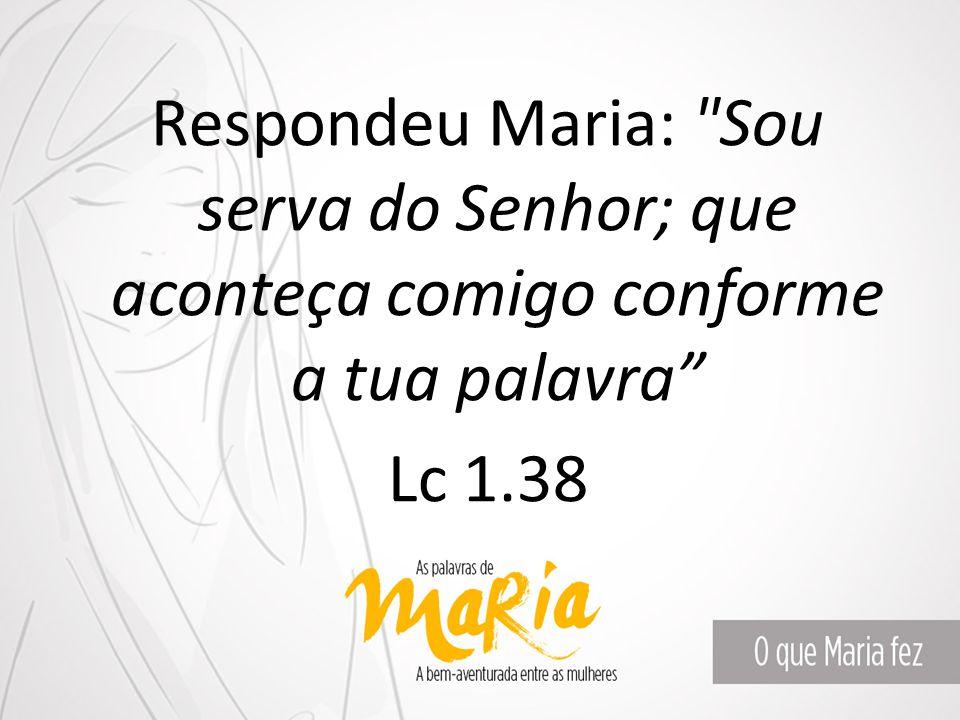 Respondeu Maria: