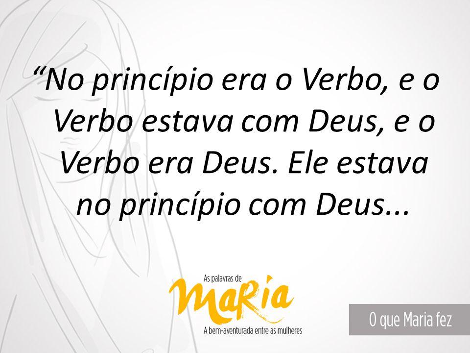 """""""No princípio era o Verbo, e o Verbo estava com Deus, e o Verbo era Deus. Ele estava no princípio com Deus..."""