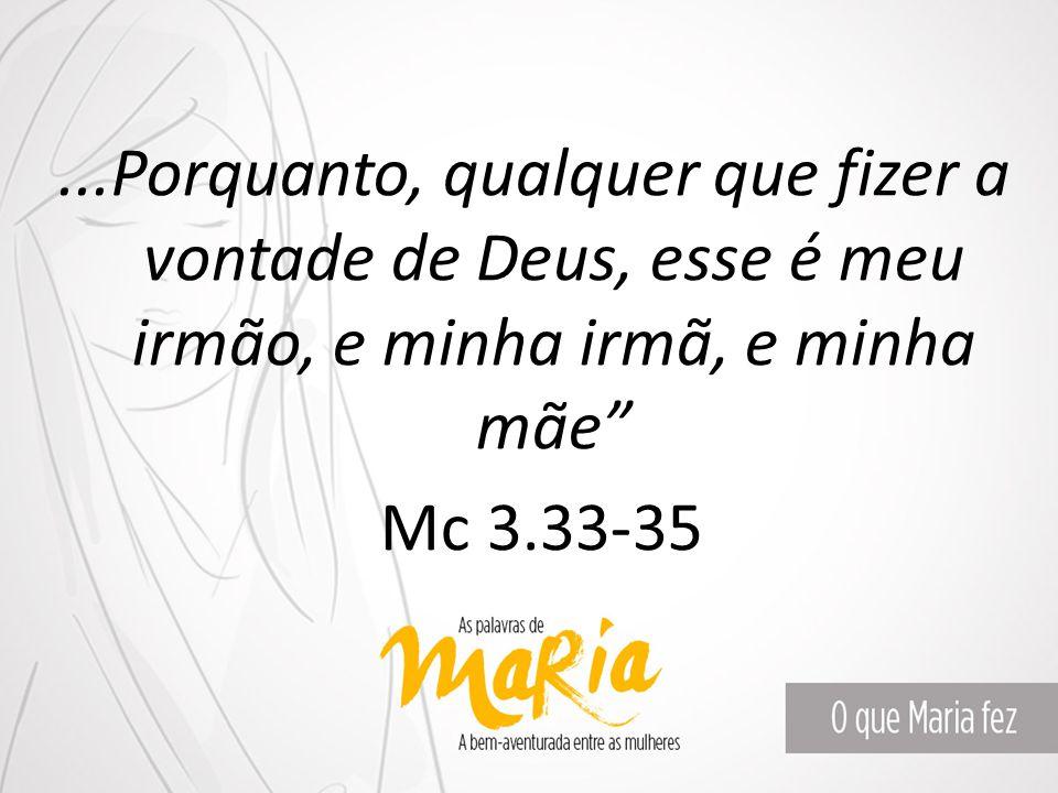 """...Porquanto, qualquer que fizer a vontade de Deus, esse é meu irmão, e minha irmã, e minha mãe"""" Mc 3.33-35"""