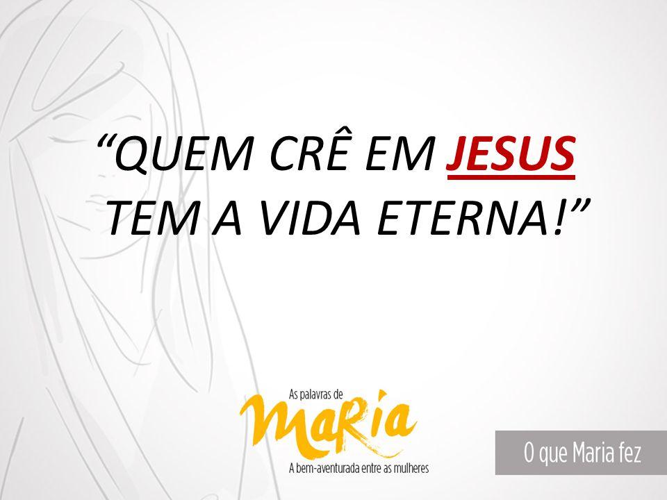 """""""QUEM CRÊ EM JESUS TEM A VIDA ETERNA!"""""""