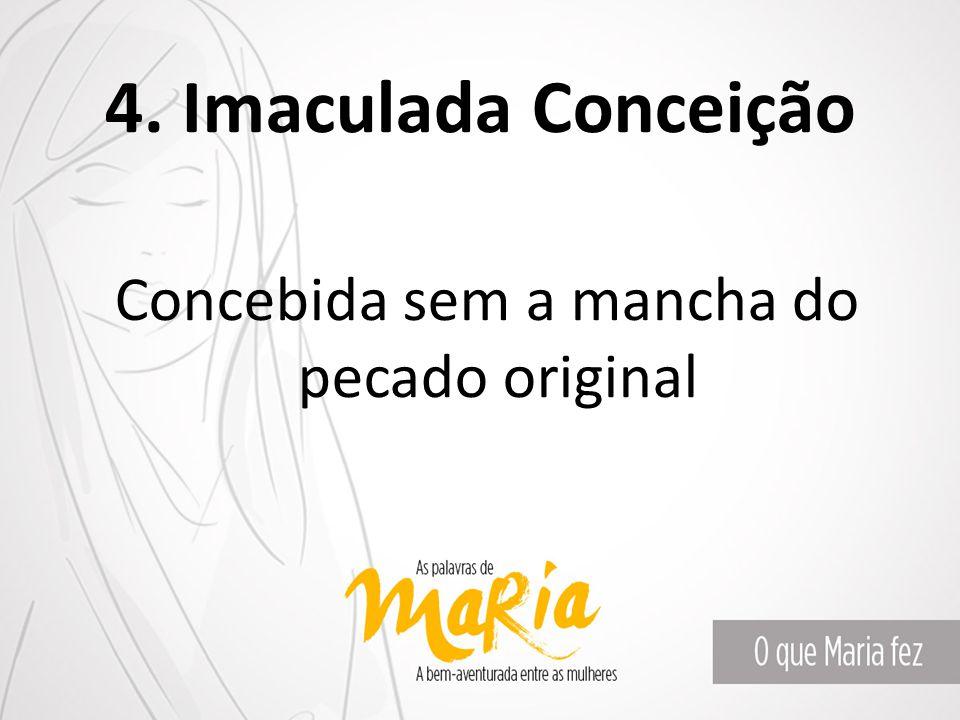 4. Imaculada Conceição Concebida sem a mancha do pecado original