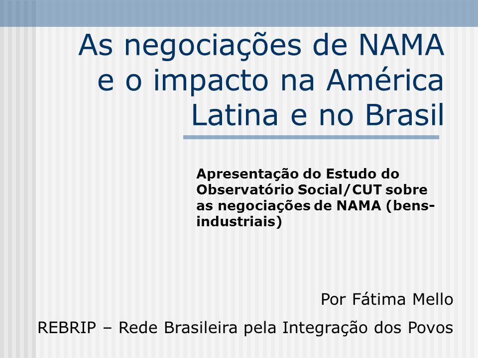As negociações de NAMA e o impacto na América Latina e no Brasil Apresentação do Estudo do Observatório Social/CUT sobre as negociações de NAMA (bens- industriais) Por Fátima Mello REBRIP – Rede Brasileira pela Integração dos Povos