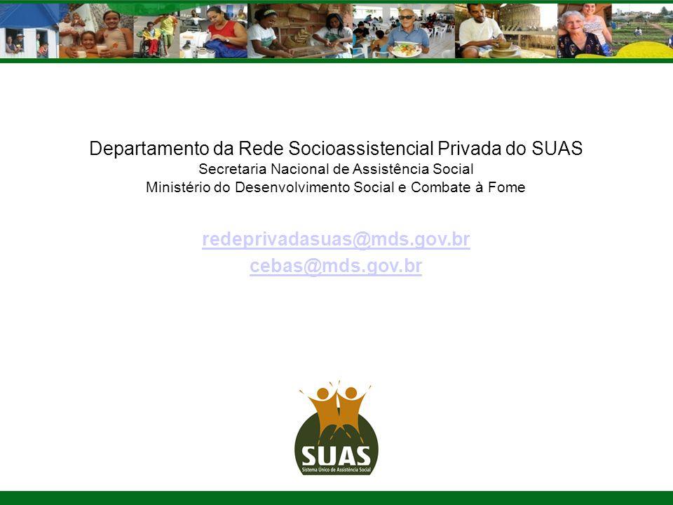 Departamento da Rede Socioassistencial Privada do SUAS Secretaria Nacional de Assistência Social Ministério do Desenvolvimento Social e Combate à Fome redeprivadasuas@mds.gov.br cebas@mds.gov.br