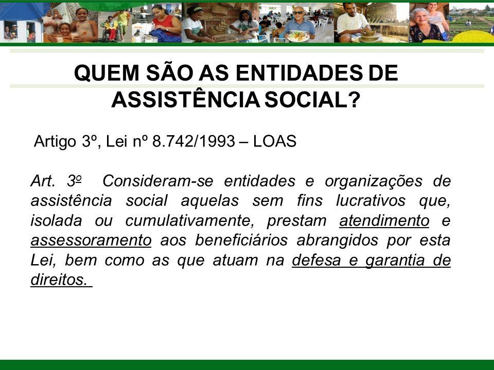 QUEM SÃO AS ENTIDADES DE ASSISTÊNCIA SOCIAL. Artigo 3º, Lei nº 8.742/1993 – LOAS Art.