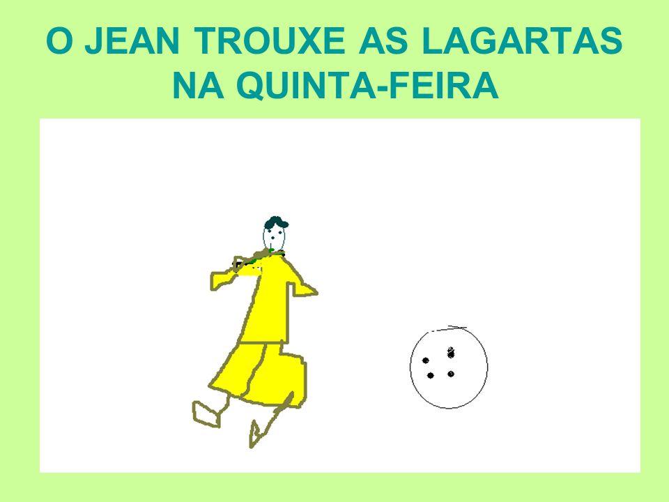 O JEAN TROUXE AS LAGARTAS NA QUINTA-FEIRA