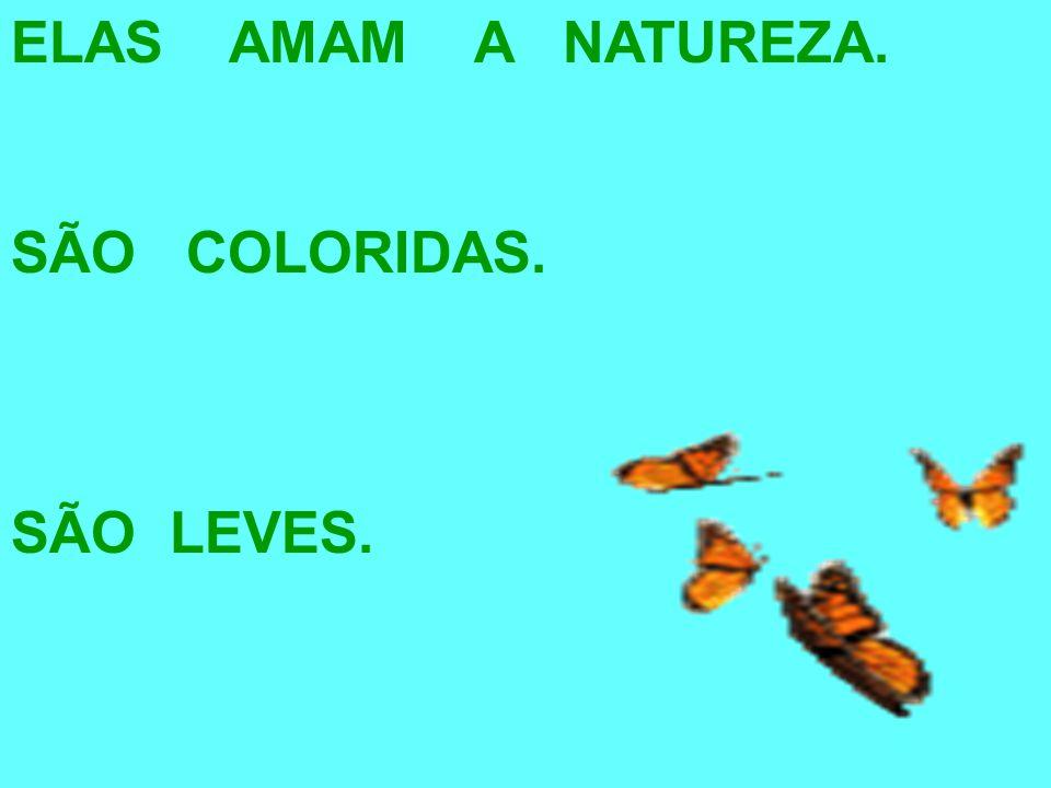 ELAS AMAM A NATUREZA. SÃO COLORIDAS. SÃO LEVES.