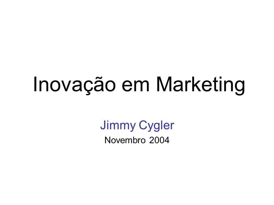 Inovação em Marketing Jimmy Cygler Novembro 2004
