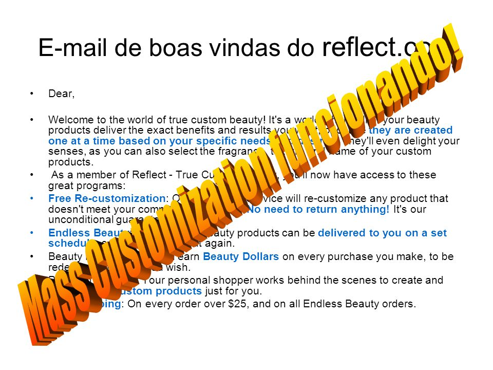 E-mail de boas vindas do reflect.com Dear, Welcome to the world of true custom beauty.