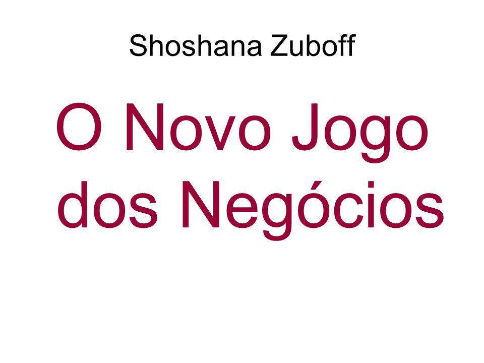 Shoshana Zuboff O Novo Jogo dos Negócios