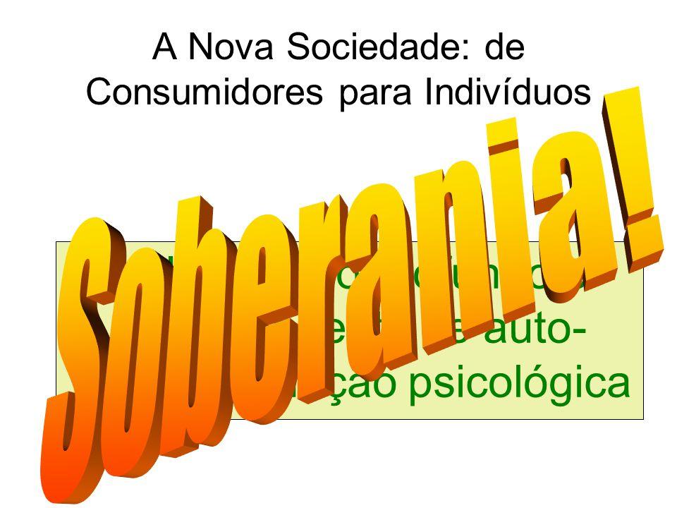 Um desejo profundo e permanente de auto- determinação psicológica A Nova Sociedade: de Consumidores para Indivíduos