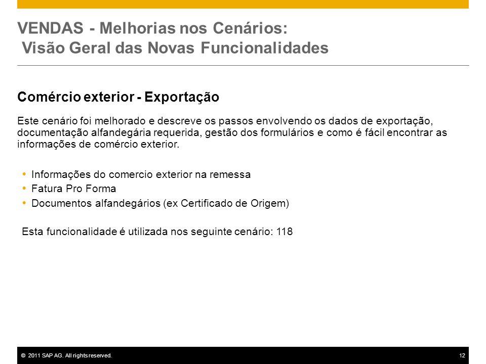 ©2011 SAP AG. All rights reserved.12 VENDAS - Melhorias nos Cenários: Visão Geral das Novas Funcionalidades Comércio exterior - Exportação Este cenári