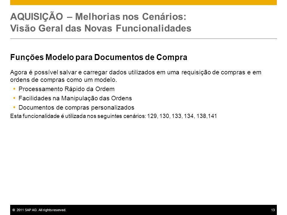 ©2011 SAP AG. All rights reserved.13 AQUISIÇÃO – Melhorias nos Cenários: Visão Geral das Novas Funcionalidades Funções Modelo para Documentos de Compr