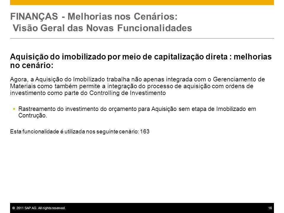 ©2011 SAP AG. All rights reserved.16 FINANÇAS - Melhorias nos Cenários: Visão Geral das Novas Funcionalidades Aquisição do imobilizado por meio de cap