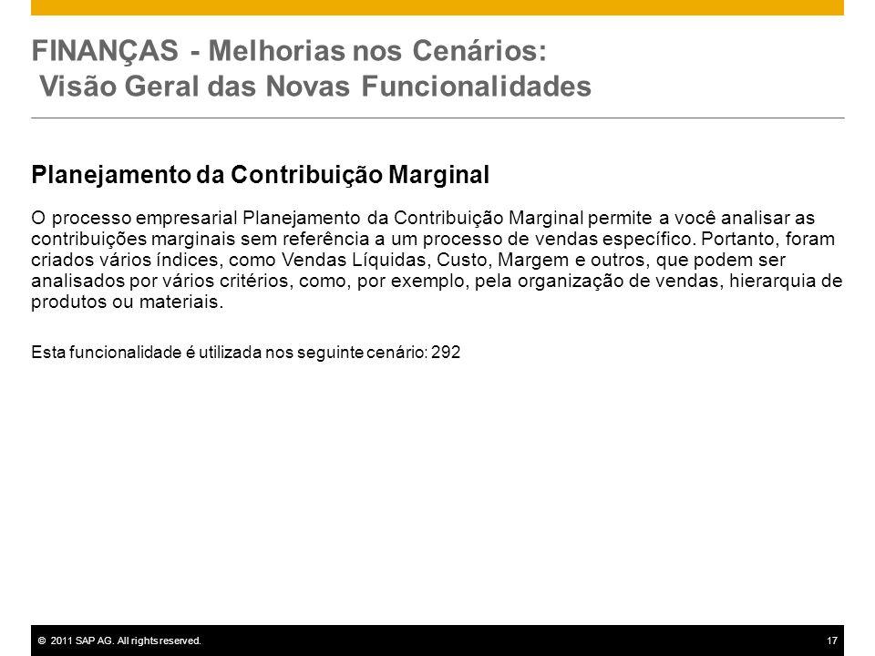 ©2011 SAP AG. All rights reserved.17 FINANÇAS - Melhorias nos Cenários: Visão Geral das Novas Funcionalidades Planejamento da Contribuição Marginal O