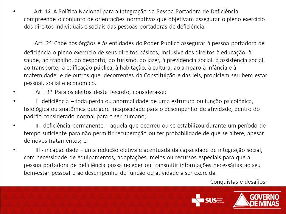 Art. 1 o A Política Nacional para a Integração da Pessoa Portadora de Deficiência compreende o conjunto de orientações normativas que objetivam assegu