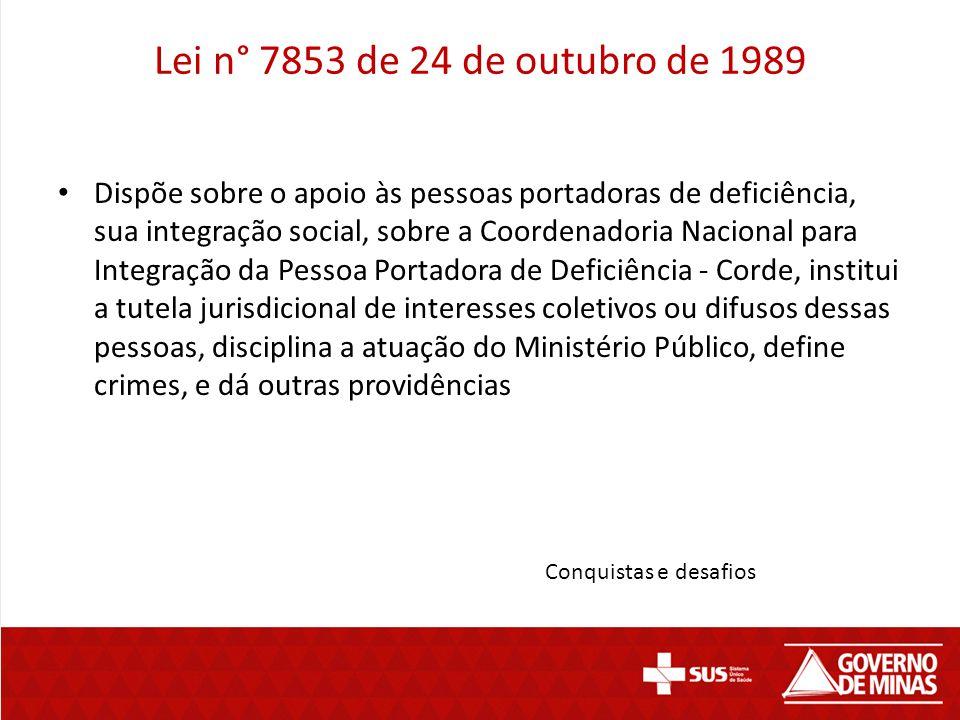 Lei n° 7853 de 24 de outubro de 1989 Dispõe sobre o apoio às pessoas portadoras de deficiência, sua integração social, sobre a Coordenadoria Nacional