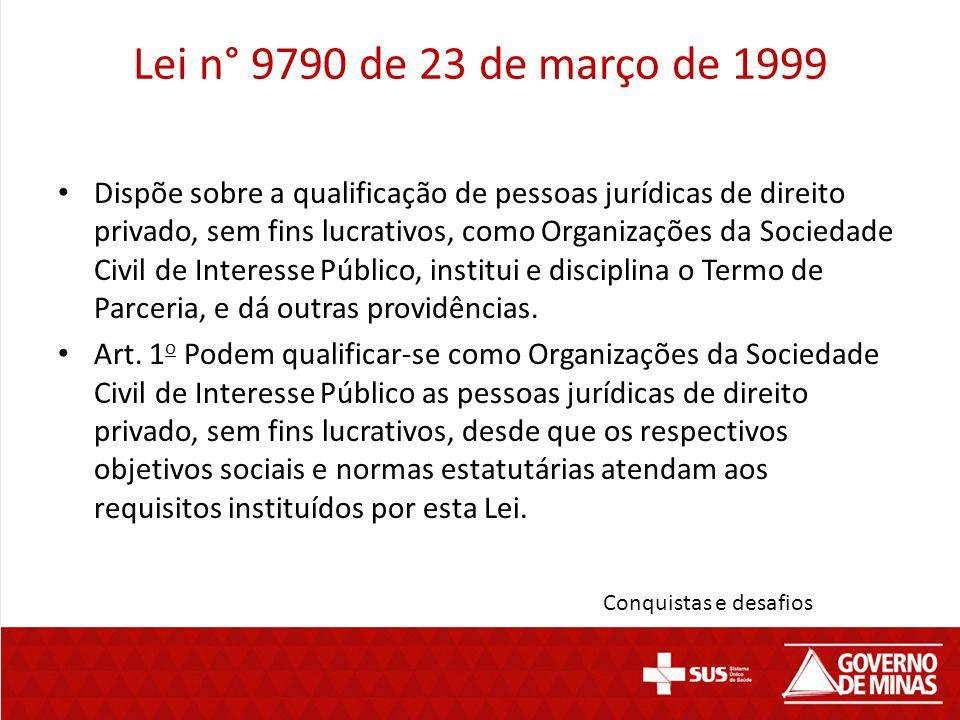 Lei n° 9790 de 23 de março de 1999 Dispõe sobre a qualificação de pessoas jurídicas de direito privado, sem fins lucrativos, como Organizações da Soci