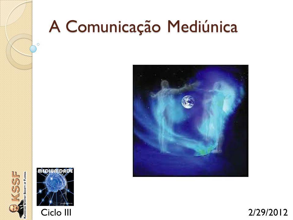 A Comunicação Mediúnica Ciclo III 2/29/2012