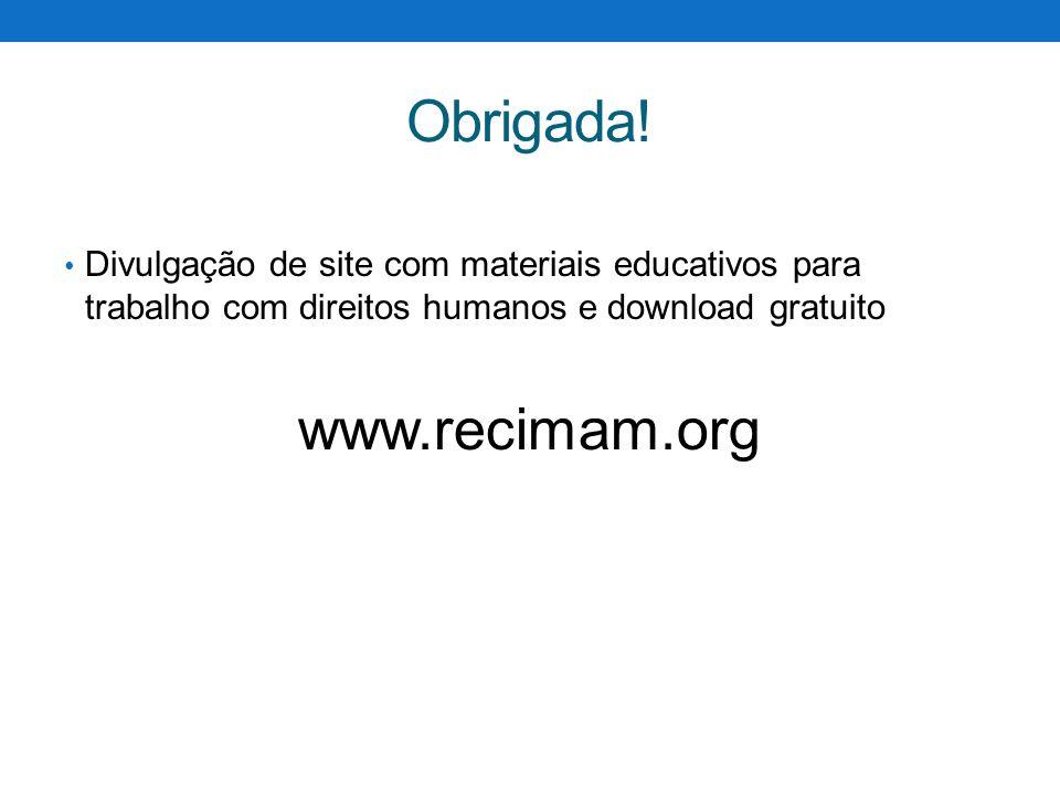 Obrigada! Divulgação de site com materiais educativos para trabalho com direitos humanos e download gratuito www.recimam.org