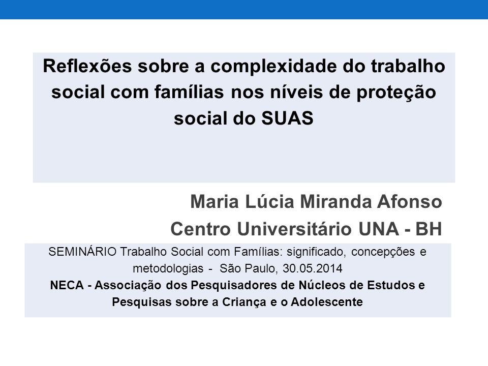 Maria Lúcia Miranda Afonso Centro Universitário UNA - BH Reflexões sobre a complexidade do trabalho social com famílias nos níveis de proteção social