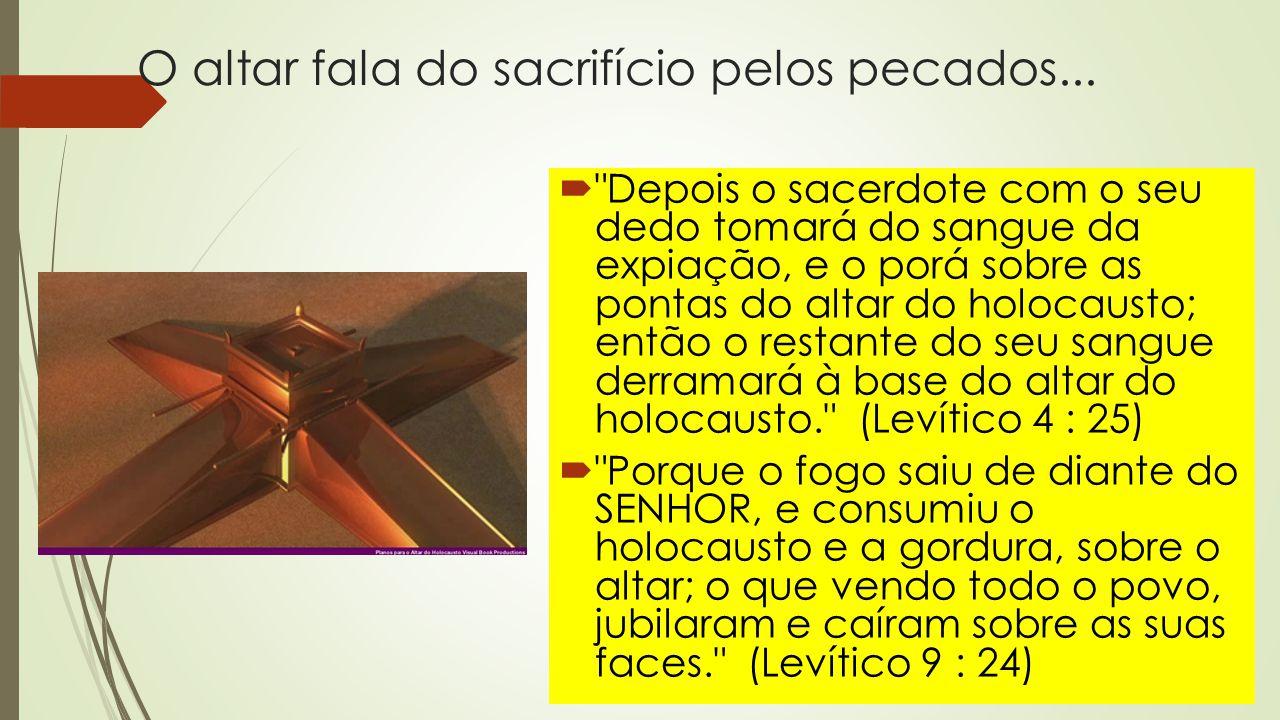 O altar fala do sacrifício pelos pecados... 