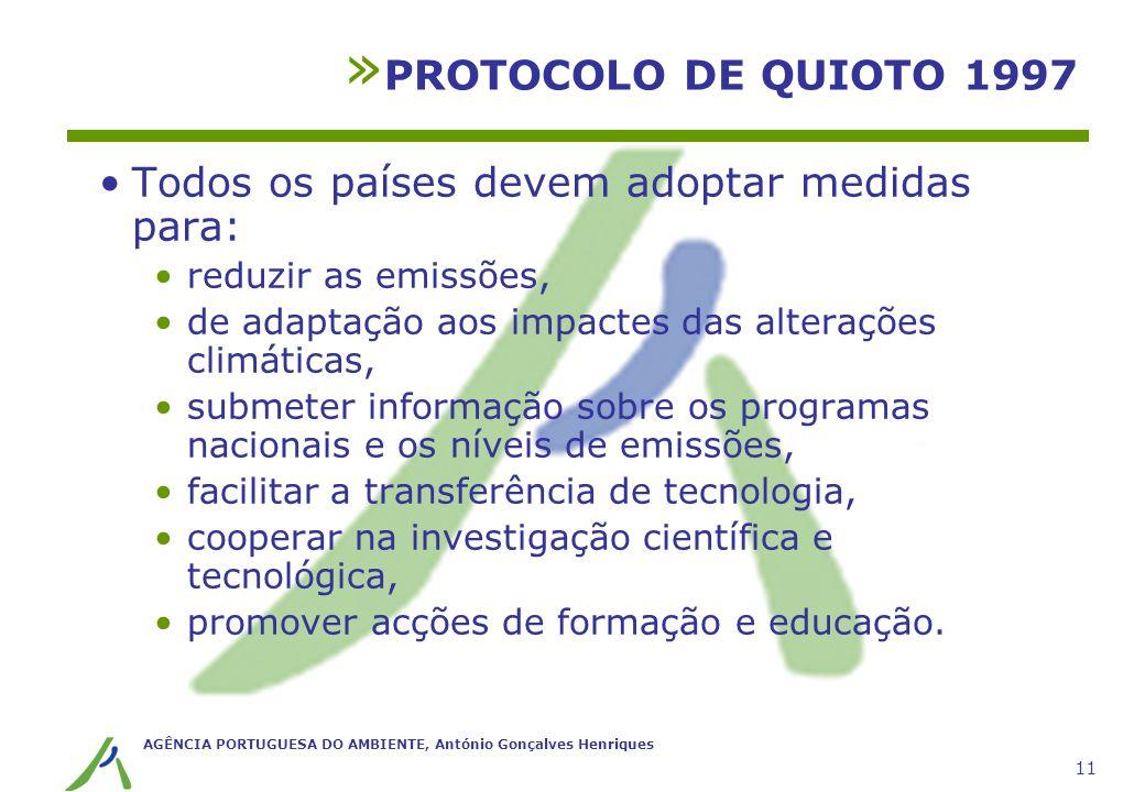 AGÊNCIA PORTUGUESA DO AMBIENTE, António Gonçalves Henriques 11 Todos os países devem adoptar medidas para: reduzir as emissões, de adaptação aos impac