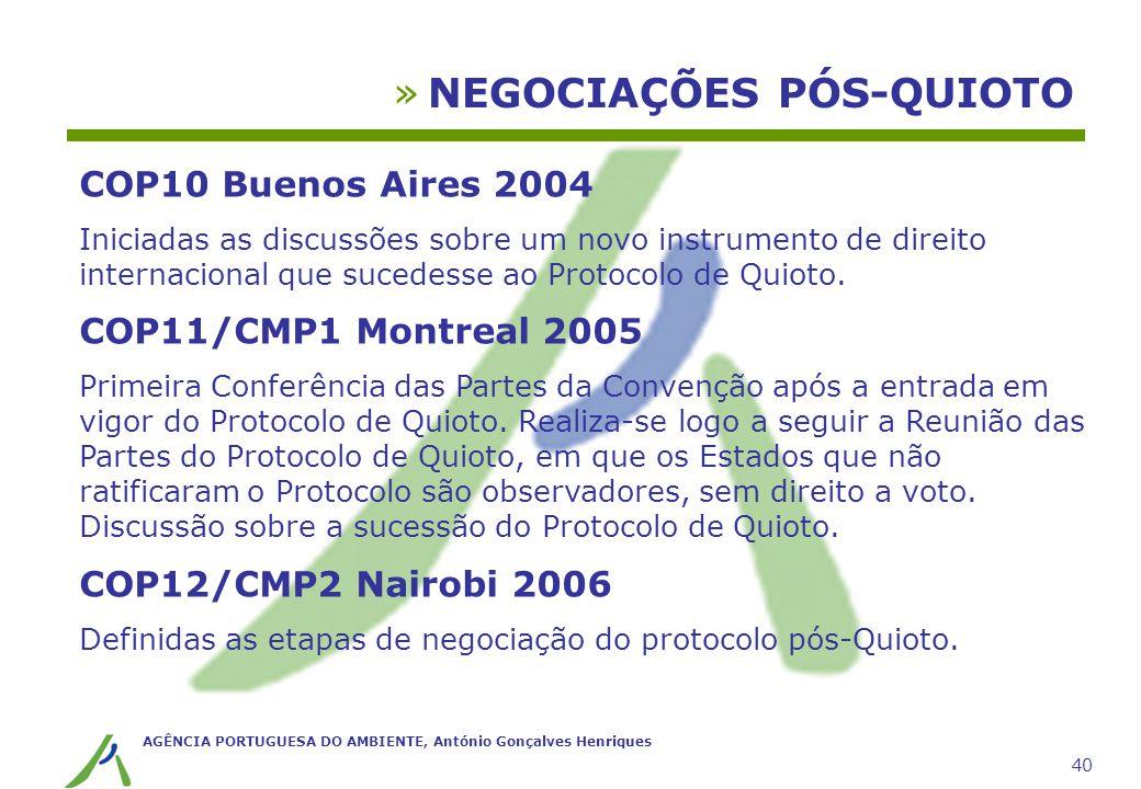 AGÊNCIA PORTUGUESA DO AMBIENTE, António Gonçalves Henriques 40 »NEGOCIAÇÕES PÓS-QUIOTO COP10 Buenos Aires 2004 Iniciadas as discussões sobre um novo i