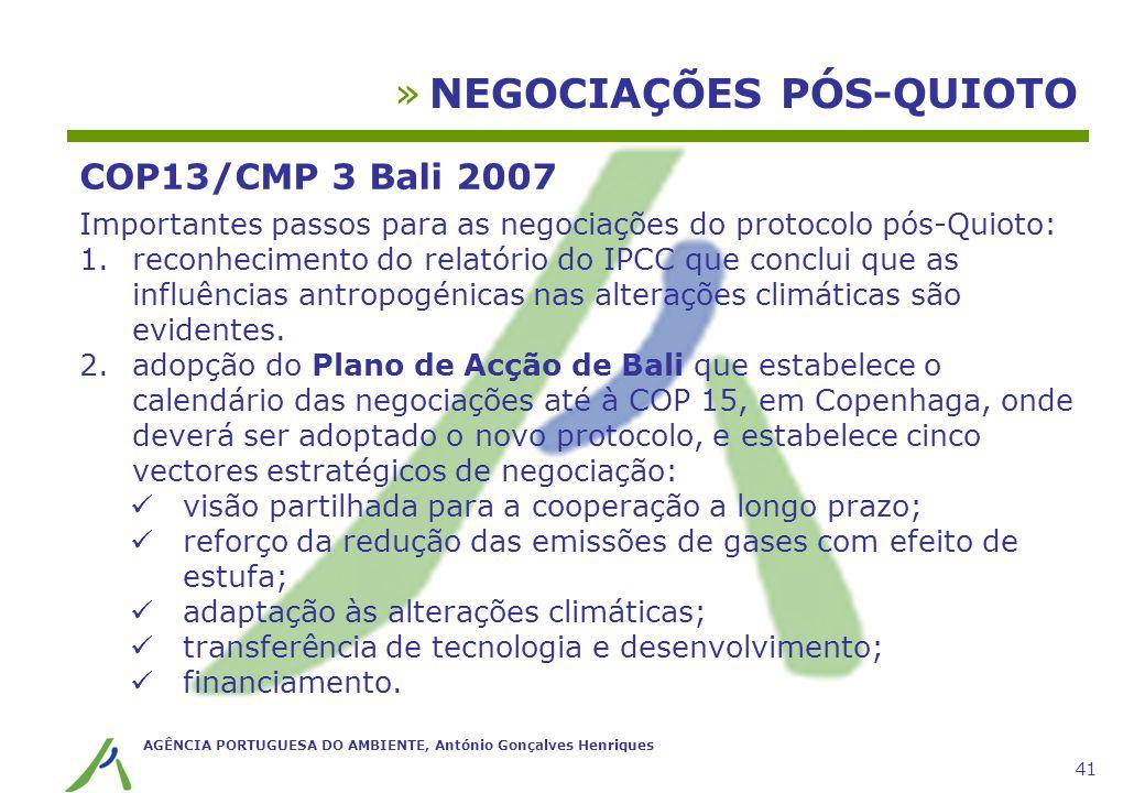 AGÊNCIA PORTUGUESA DO AMBIENTE, António Gonçalves Henriques 41 »NEGOCIAÇÕES PÓS-QUIOTO COP13/CMP 3 Bali 2007 Importantes passos para as negociações do