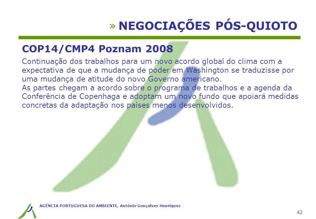 AGÊNCIA PORTUGUESA DO AMBIENTE, António Gonçalves Henriques 42 »NEGOCIAÇÕES PÓS-QUIOTO COP14/CMP4 Poznam 2008 Continuação dos trabalhos para um novo a