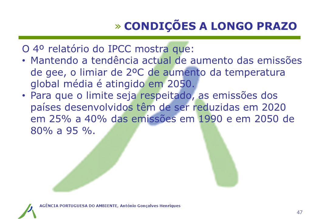 AGÊNCIA PORTUGUESA DO AMBIENTE, António Gonçalves Henriques 47 »CONDIÇÕES A LONGO PRAZO O 4º relatório do IPCC mostra que: Mantendo a tendência actual