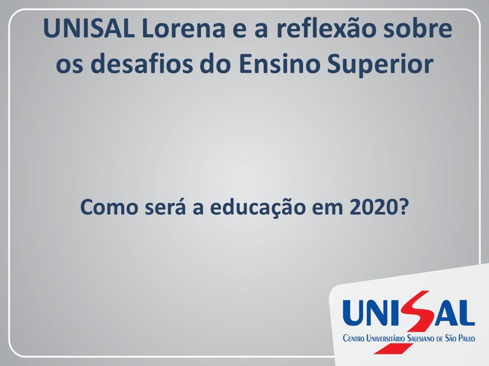 UNISAL Lorena e a reflexão sobre os desafios do Ensino Superior Como será a educação em 2020?
