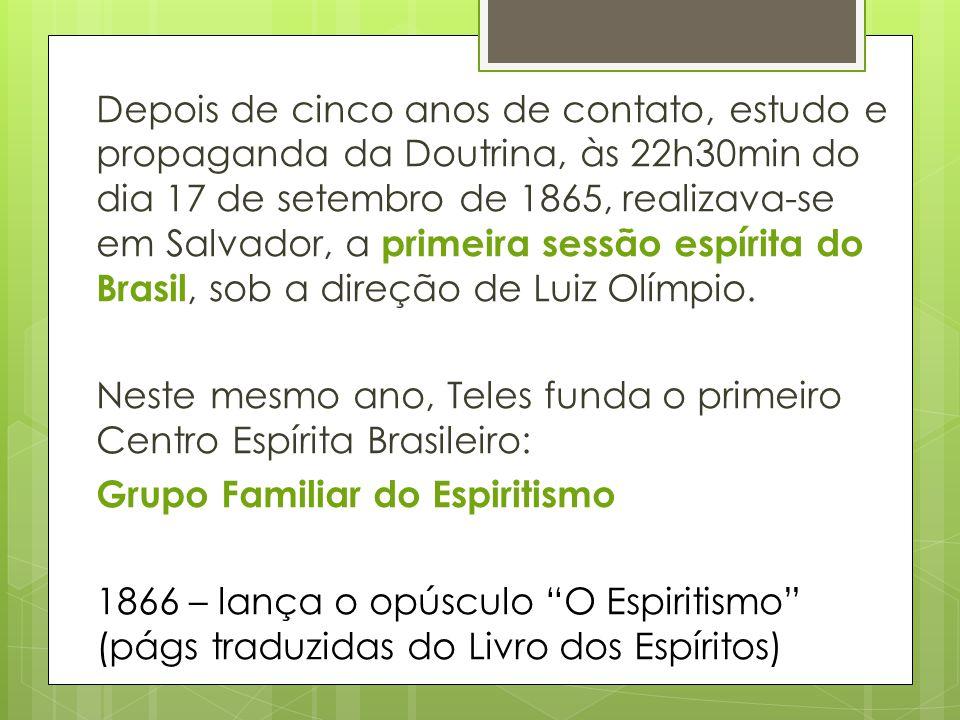 Depois de cinco anos de contato, estudo e propaganda da Doutrina, às 22h30min do dia 17 de setembro de 1865, realizava-se em Salvador, a primeira sess