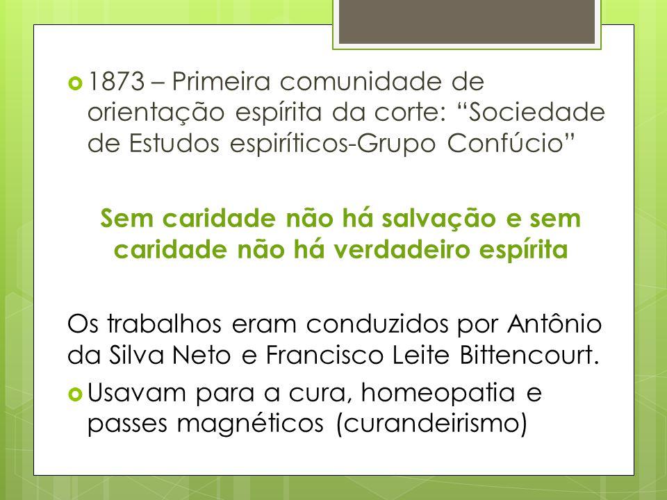 """ 1873 – Primeira comunidade de orientação espírita da corte: """"Sociedade de Estudos espiríticos-Grupo Confúcio"""" Sem caridade não há salvação e sem car"""