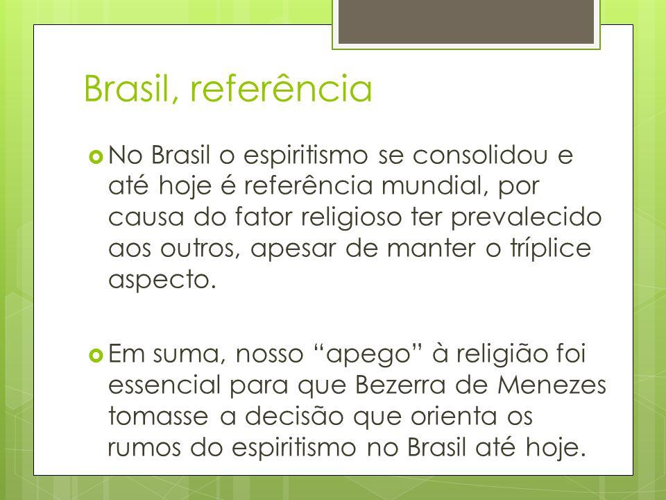 Brasil, referência  No Brasil o espiritismo se consolidou e até hoje é referência mundial, por causa do fator religioso ter prevalecido aos outros, apesar de manter o tríplice aspecto.