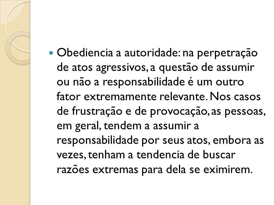 Obediencia a autoridade: na perpetração de atos agressivos, a questão de assumir ou não a responsabilidade é um outro fator extremamente relevante.