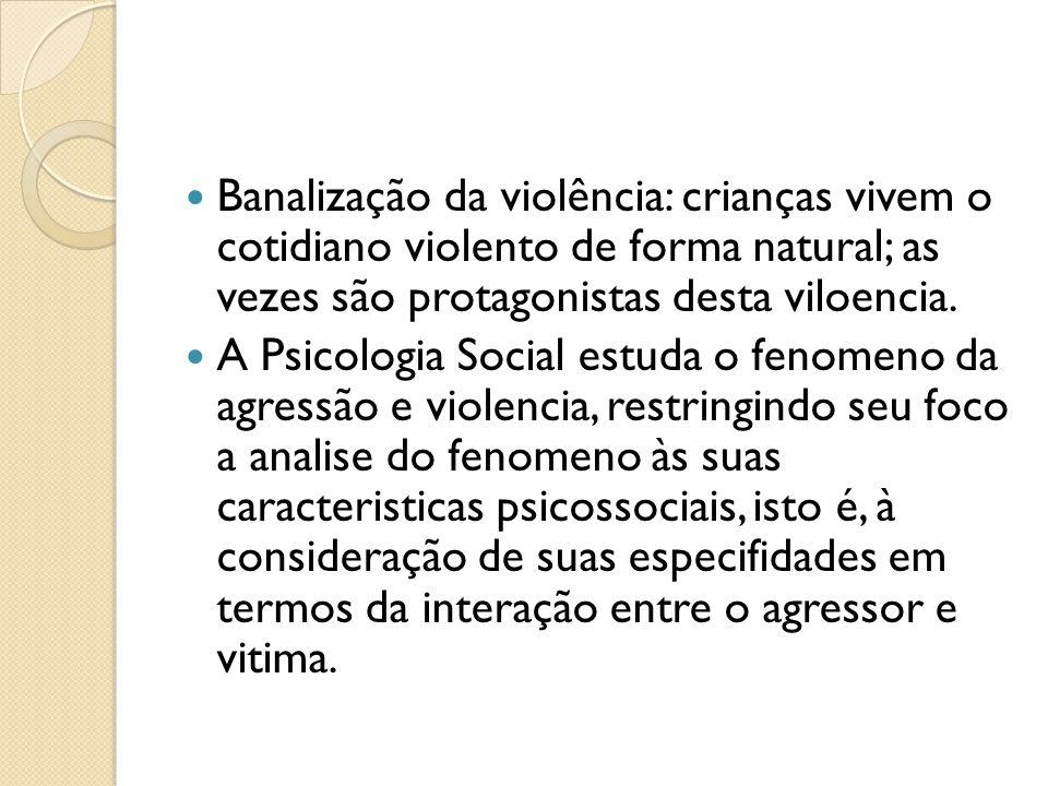 Banalização da violência: crianças vivem o cotidiano violento de forma natural; as vezes são protagonistas desta viloencia.