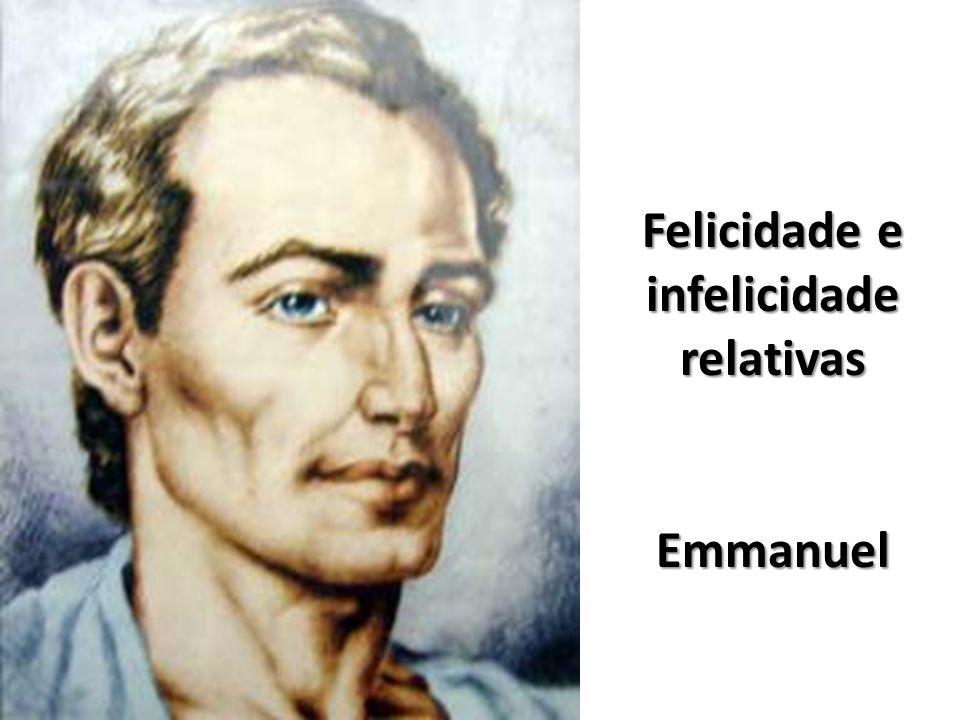 Felicidade e infelicidade relativas Emmanuel