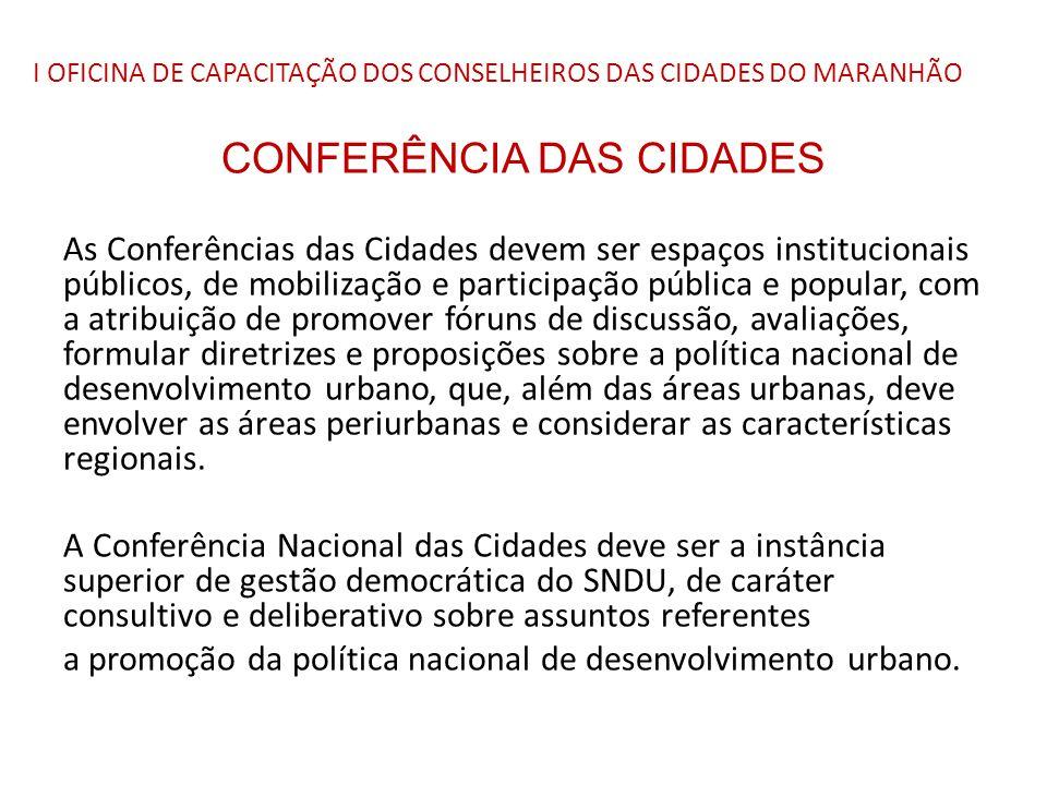 I OFICINA DE CAPACITAÇÃO DOS CONSELHEIROS DAS CIDADES DO MARANHÃO CONFERÊNCIA DAS CIDADES As Conferências das Cidades devem ser espaços institucionais