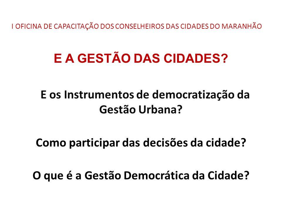 I OFICINA DE CAPACITAÇÃO DOS CONSELHEIROS DAS CIDADES DO MARANHÃO E A GESTÃO DAS CIDADES? E os Instrumentos de democratização da Gestão Urbana? Como p