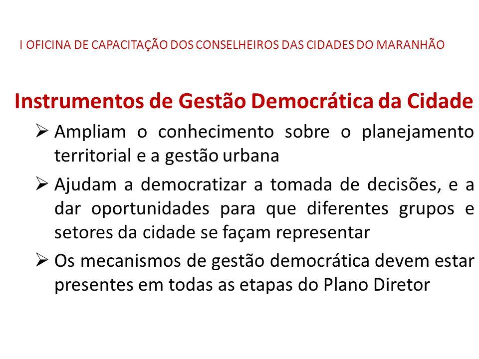 I OFICINA DE CAPACITAÇÃO DOS CONSELHEIROS DAS CIDADES DO MARANHÃO Instrumentos de Gestão Democrática da Cidade  Ampliam o conhecimento sobre o planej