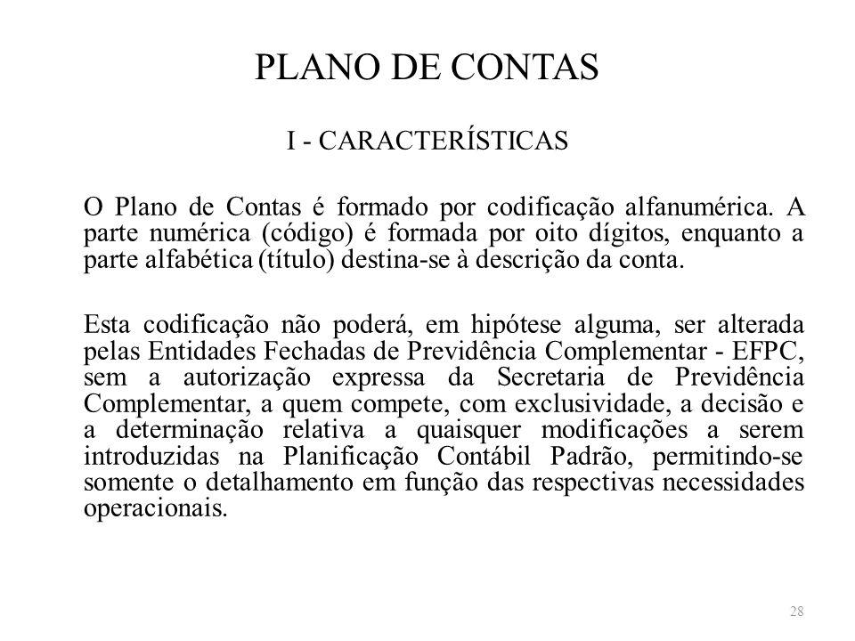 PLANO DE CONTAS I - CARACTERÍSTICAS O Plano de Contas é formado por codificação alfanumérica. A parte numérica (código) é formada por oito dígitos, en