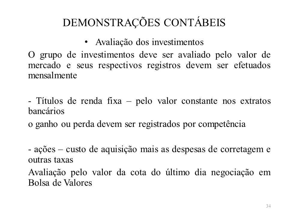 DEMONSTRAÇÕES CONTÁBEIS Avaliação dos investimentos O grupo de investimentos deve ser avaliado pelo valor de mercado e seus respectivos registros deve