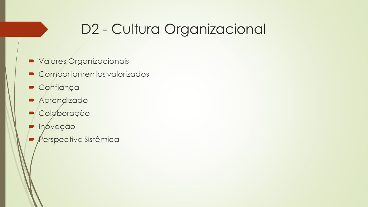 D2 - Cultura Organizacional  Superestrutura organizacional que junto ao coletivo humano da organização possibilita a existência da geração, uso e compartilhamento do conhecimento  Esquema interpretativo