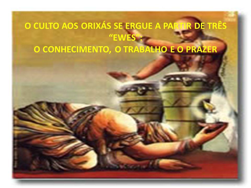 """O CULTO AOS ORIXÁS SE ERGUE A PARTIR DE TRÊS """"EWES"""": O CONHECIMENTO, O TRABALHO E O PRAZER"""