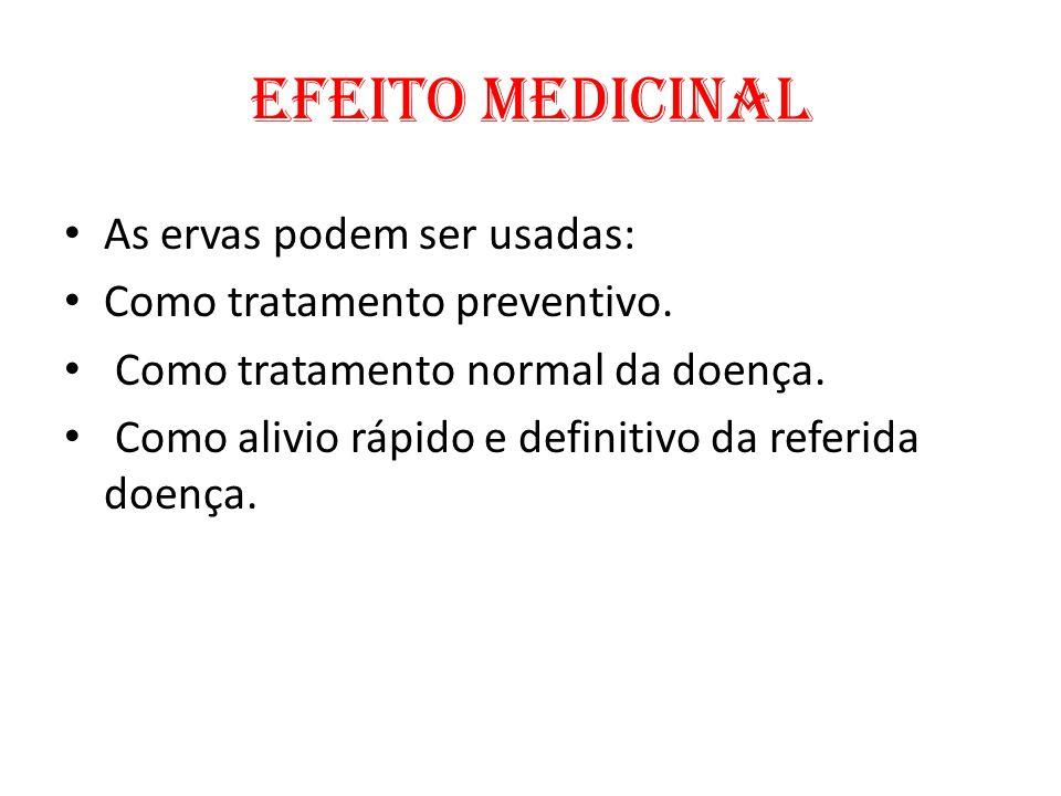 EFEITO MEDICINAL As ervas podem ser usadas: Como tratamento preventivo. Como tratamento normal da doença. Como alivio rápido e definitivo da referida