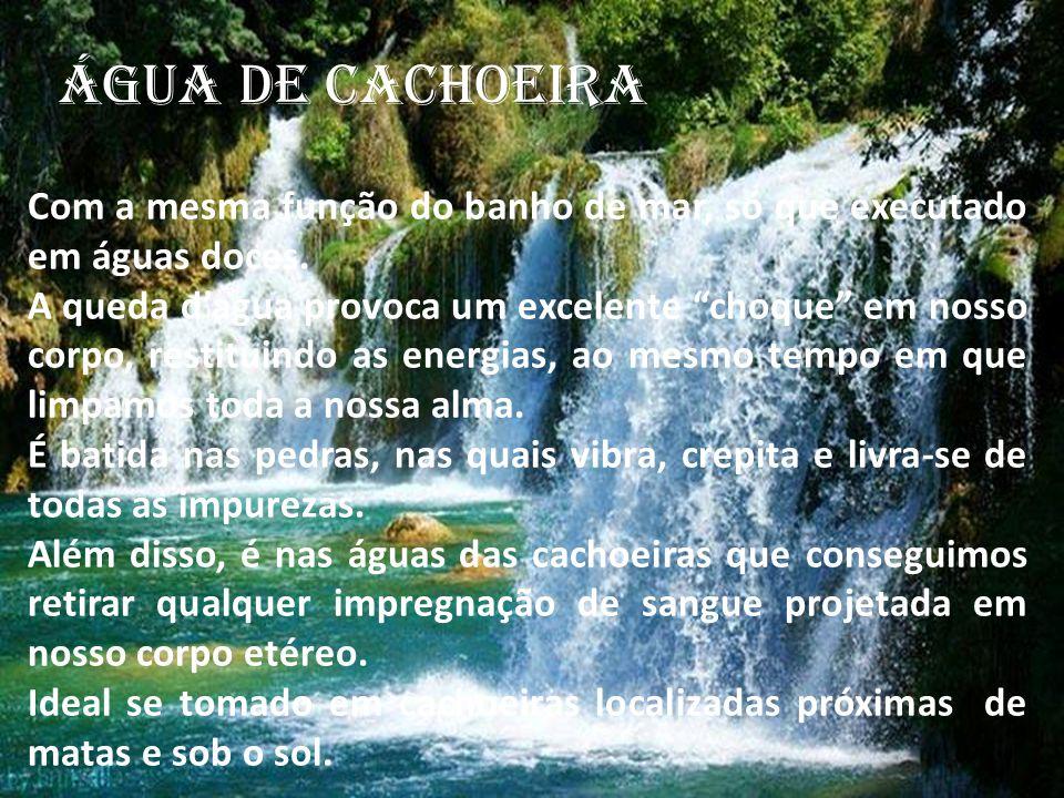 """ÁGUA DE CACHOEIRA Com a mesma função do banho de mar, só que executado em águas doces. A queda d'agua provoca um excelente """"choque"""" em nosso corpo, re"""